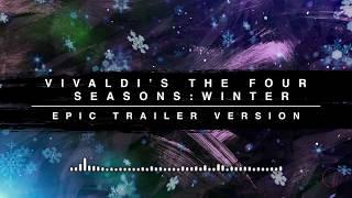 Vivaldi's Four Seasons: Winter - Epic Trailer Version