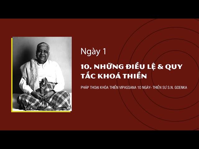 10. NHỮNG ĐIỀU LỆ & QUY TẮC KHÓA THIỀN - S.N. Goenka - Pháp Thoại Khóa Thiền Vipassana 10 Ngày