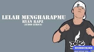 RYAN RAPZ - LELAH MENGHARAPMU (Audio Lyrics)