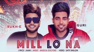 Mil Lo Naa ( Full Song )   Guri Ft. Sukh-E   Musical Docterz   Jaani   Satti Dhillion