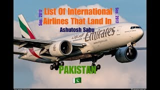 List Of International Airlines That Land In PAKISTAN 🇵🇰 (Sep, 2017)