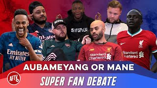 Aubameyang or Mane? | Super Fan Debate Ft. Troopz, DT, AGT, Drifty & Joel