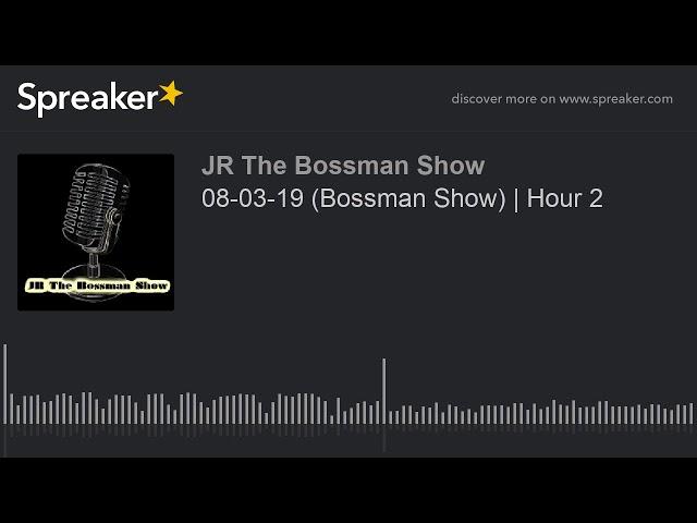 08-03-19 (Bossman Show)   Hour 2 (made with Spreaker)