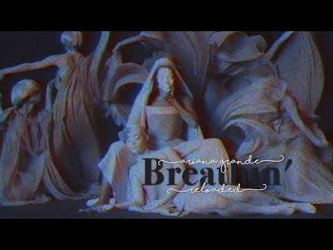Ariana Grande - Breathin' (Reloaded)