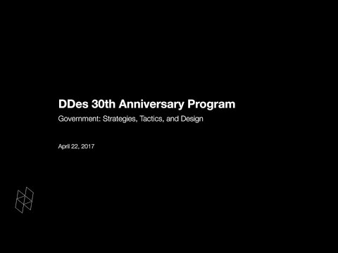 DDes 30th Anniversary Program, Government: Strategies, Tactics, and Design