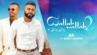 Wallah Wallah 2 Ft. AK (Garry Sandhu) Mp3 Song Download