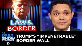 Trumps Impenetrable Wall Isnt So Impenetrable  The Daily Show