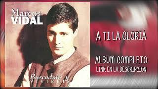 01 MARCOS VIDAL - A TI LA GLORIA (descargar album)