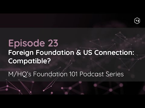 Foundation Podcast 101: Episode 23 - Foreign Foundation & US Connection: Compatible?