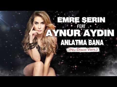 Emre Serin ft. Aynur Aydın - Anlatma Bana(Nu Disco Vers.)