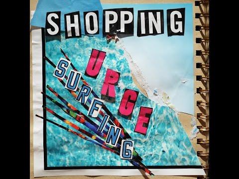 Shopping - Urge Surfing 2015 FULL ALBUM AUDIO+VIDEO