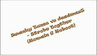 Swanky Tunes vs. Deadmau5 - Strobe Together (Romain G Reboot)