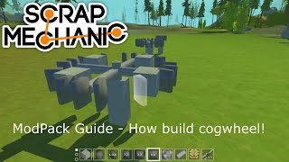 Scrap Mechanic Modpack Guide - How build cogwheel!