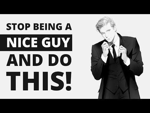 HOW TO STOP BEING A NICE GUY   UNLEASHING THE ALPHA & BECOME UNSTOPPABLE