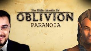 THE ELDER SCROLLS: OBLIVION - Paranoia
