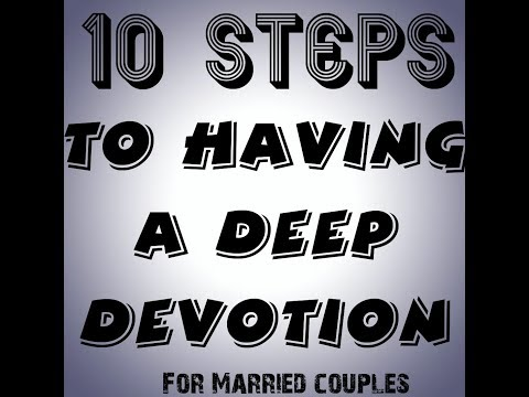 10 Steps To Having A Deep Devotion (Married Couple Edition)