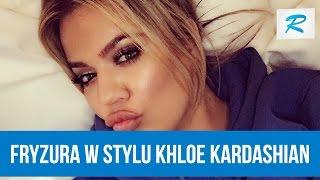 Jak zrobić fryzurę w stylu Khloe Kardashian [RUSZ SIĘ]