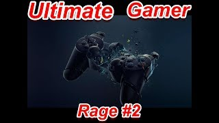 Ultimate Gamer Rage #2