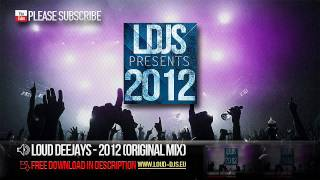 LOUD DEEJAYS - 2012 (Original Mix)