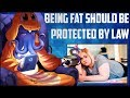 "Being Fat Should Be A ""Protected Characteristic"""