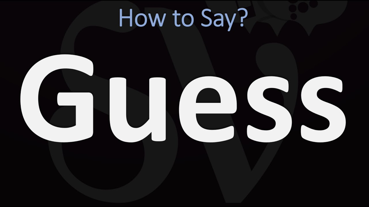 How to Pronounce Guess? (CORRECTLY)