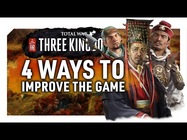 4 Ways to Improve The Game | Total War: Three Kingdoms - Personal Opinion