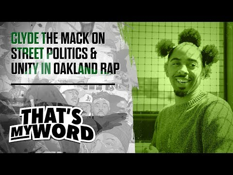 Clyde The Mack on street politics & unity in Oakland Rap || That's My Word