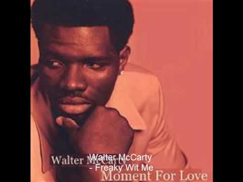Walter McCarty - Freaky Wit Me - Smooth Soul