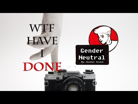GENDER NEUTRAL - WTF Have I Done