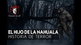El Hijo De La Nahuala (Historia Paranormal)