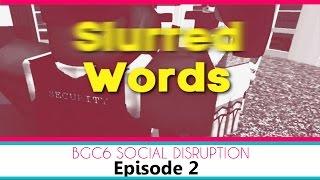 bgc6 episode 2 slurred words  hd