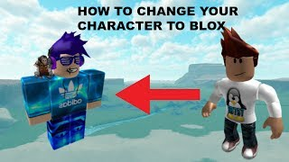 How to change your roblox character to blox!!
