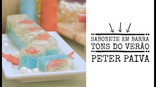 Como fazer Sabonete Tons do Verão Peter Paiva
