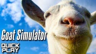 Quick Play - Goat Simulator - First Impressions of a Small, Broken, but Awesome Game! (PC)