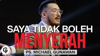 Saya Tidak Boleh Menyerah   Kotbah bagi yang mau MENYERAH   Kotbah Ps. Michael Gunawan (6 Jun)