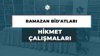 HİKMET ÇALIŞMALARI | RAMAZAN BİD'ATLARI