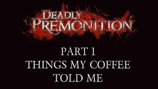 Deadly Premonition - Part 1 - Things My Coffee Told Me