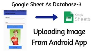 Google Sheet As Database Part 3 | Upload Images From Android App to Drive | Sheet