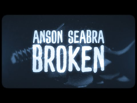 Anson Seabra - Broken (Official Lyric Video)