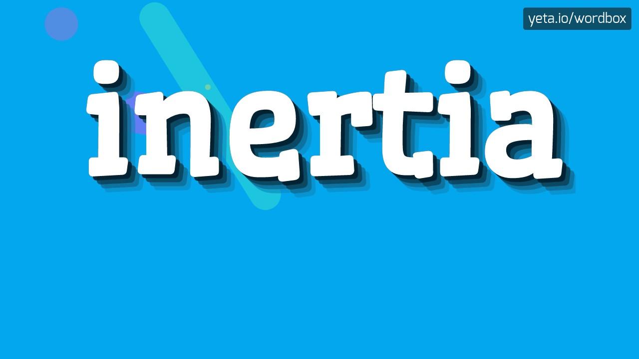 INERTIA - HOW TO PRONOUNCE IT!?