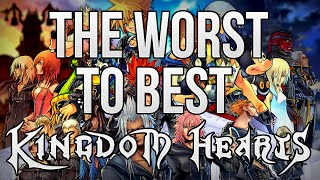 Kingdom Hearts: From The Worst To The Best!