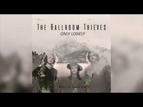 The Ballroom Thieves - Only Lonely (Aaron K Mix)