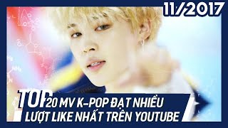 TOP 20 MV K-POP đạt nhiều lượt Like nhất trên Youtube (Nhóm Nhạc) - Update 11/2017