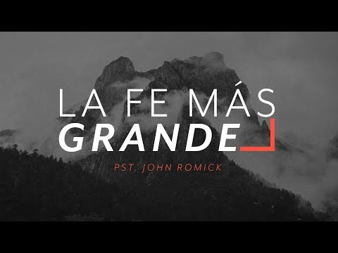 La Fe Más Grande | IGLECO | Pastor John Romick