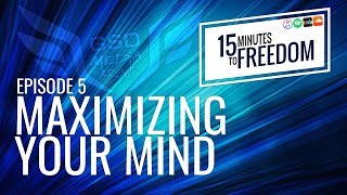 Episode 5: Maximize Your Mind - 15 Minutes to Freedom Podcast