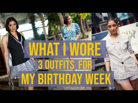 3 OUTFITS FOR BIRTHDAY WEEK -  WHAT I WORE   SHONIMA KAUL