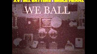 Watch XV We Ball ft Sez Batters  Bruce Meanz video