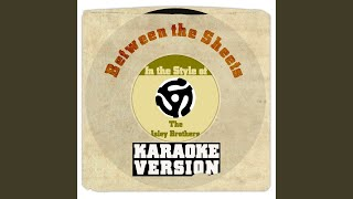 Between the Sheets (In the Style of Isley Brothers, The) (Karaoke Version)