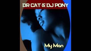 Dr Cat & Dj Pony - My Man(Original)