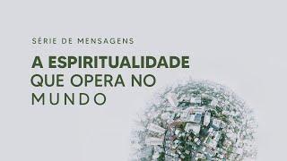 Espiritualidade que opera no mundo